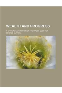 Wealth and Progress; A Critical Examination of the Wages Question
