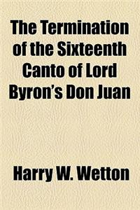 The Termination of the Sixteenth Canto of Lord Byron's Don Juan