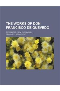 The Works of Don Francisco de Quevedo (Volume 3); Translated from the Spanish