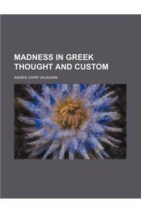 Madness in Greek Thought and Custom