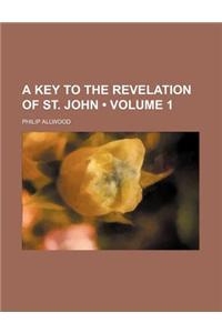 A Key to the Revelation of St. John (Volume 1)