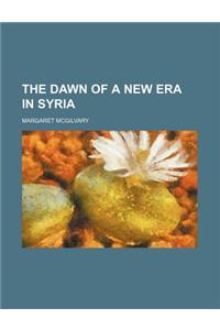 The Dawn of a New Era in Syria