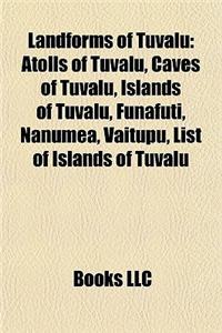 Landforms of Tuvalu: Atolls of Tuvalu, Caves of Tuvalu, Islands of Tuvalu, Funafuti, Nanumea, Vaitupu, List of Islands of Tuvalu