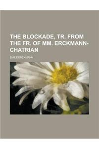 The Blockade, Tr. from the Fr. of MM. Erckmann-Chatrian