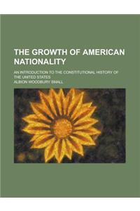 The Growth of American Nationality; An Introduction to the Constitutional History of the United States