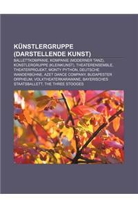 Kunstlergruppe (Darstellende Kunst): Ballettkompanie, Kompanie (Moderner Tanz), Kunstlergruppe (Kleinkunst), Theaterensemble, Theaterprojekt