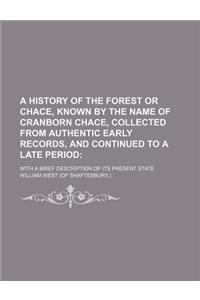 A   History of the Forest or Chace, Known by the Name of Cranborn Chace, Collected from Authentic Early Records, and Continued to a Late Period; With