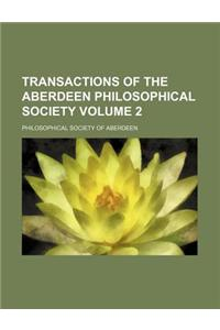 Transactions of the Aberdeen Philosophical Society Volume 2