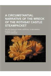 A Circumstantial Narrative of the Wreck of the Rothsay Castle Steampacket; On Her Passage from Liverpool to Beaumaris, August 17, 1831