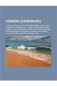 Konigin (Danemark): Caroline Mathilde Von Grossbritannien, Irland Und Hannover, Margarethe I., Louise Von Hessen-Kassel, Isabella Von Oste