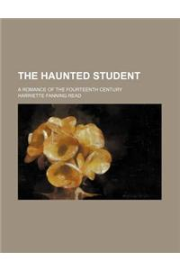 The Haunted Student; A Romance of the Fourteenth Century