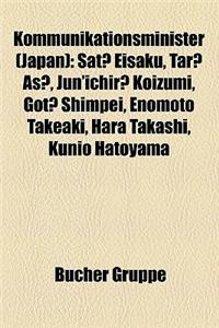 Kommunikationsminister (Japan): SAT? Eisaku, Tar? As?, Jun'ichir? Koizumi, Got? Shimpei, Enomoto Takeaki, Hara Takashi, Kunio Hatoyama