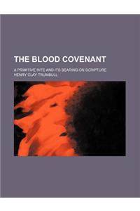 The Blood Covenant; A Primitive Rite and Its Bearing on Scripture