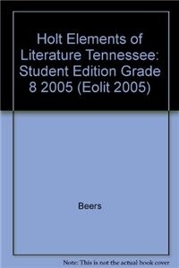 Holt Elements of Literature Tennessee: Student Edition Grade 8 2005