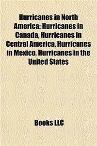 Hurricanes in North America: Hurricanes in Canada, Hurricanes in Central America, Hurricanes in Mexico, Hurricanes in the United States