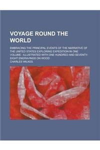 Voyage Round the World; Embracing the Principal Events of the Narrative of the United States Exploring Expedition in One Volume: Illustrated with One