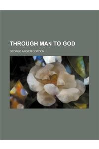 Through Man to God