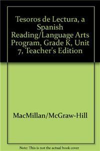 Tesoros de Lectura, a Spanish Reading/Language Arts Program, Grade K, Unit 7, Teacher's Edition