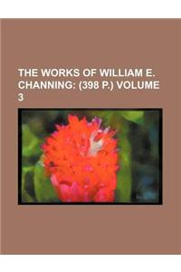 The Works of William E. Channing Volume 3; (398 P.)