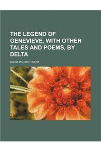 The Legend of Genevieve, with Other Tales and Poems, by Delta