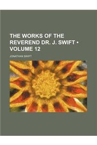 The Works of the Reverend Dr. J. Swift (Volume 12)