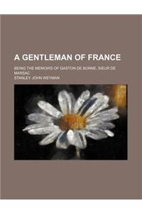 A Gentleman of France; Being the Memoirs of Gaston de Bonne, Sieur de Marsac
