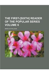 The First-[Sixth] Reader of the Popular Series Volume 6