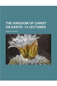 The Kingdom of Christ on Earth; 12 Lectures