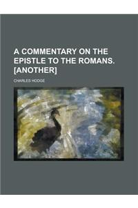A Commentary on the Epistle to the Romans. [Another]