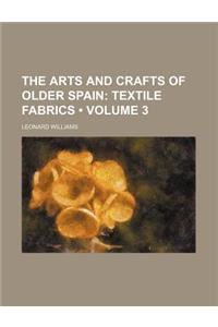 The Arts and Crafts of Older Spain (Volume 3); Textile Fabrics
