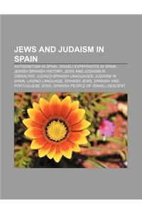 Jews and Judaism in Spain: Antisemitism in Spain, Israeli Expatriates in Spain, Jewish Spanish History, Jews and Judaism in Gibraltar