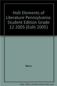 Holt Elements of Literature Pennsylvania: Student Edition Grade 12 2005