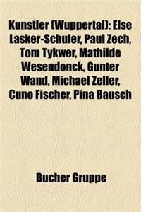 Kunstler (Wuppertal): Else Lasker-Schuler, Paul Zech, Tom Tykwer, Mathilde Wesendonck, Gunter Wand, Michael Zeller, Cuno Fischer, Pina Bausc