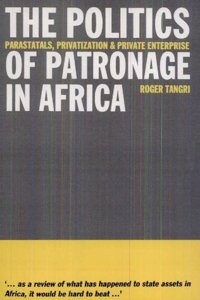 The Politics of Patronage in Africa: Parastatals, Privatization and Private Enterprise