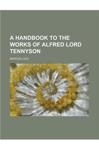A Handbook to the Works of Alfred Lord Tennyson