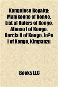 Kongolese Royalty: Manikongo of Kongo, List of Rulers of Kongo, Afonso I of Kongo, Garcia II of Kongo, Joo I of Kongo, Kimpanzu