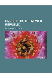 Unrest; Or, the Newer Republic