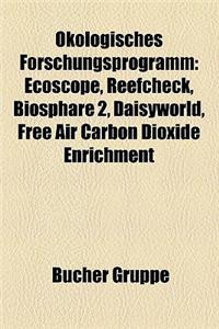Kologisches Forschungsprogramm Kologisches Forschungsprogramm: Ecoscope, Reefcheck, Biosph Re 2, Daisyworld, Free Air Carboecoscope, Reefcheck, Biosph