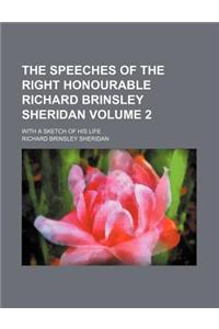 The Speeches of the Right Honourable Richard Brinsley Sheridan Volume 2; With a Sketch of His Life
