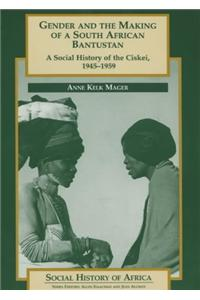 Gender and the Making of a South African Bantustan Gender and the Making of a South African Bantustan: A Social History of the Ciskei, 1945-1958 a Soc