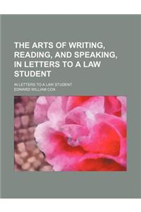 The Arts of Writing, Reading, and Speaking, in Letters to a Law Student; In Letters to a Law Student