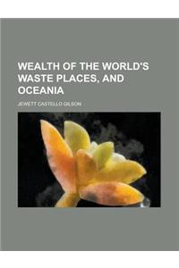 Wealth of the World's Waste Places, and Oceania