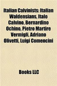 Italian Calvinists: Italian Waldensians, Italo Calvino, Bernardino Ochino, Pietro Martire Vermigli, Adriano Olivetti, Luigi Comencini
