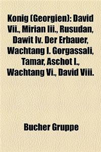 Knig (Georgien): David VII., Mirian III., Rusudan, Dawit IV. Der Erbauer, Wachtang I. Gorgassali, Tamar, Aschot I., Wachtang VI., David