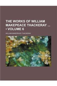 The Works of William Makepeace Thackeray (Volume 6)