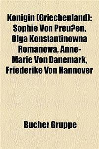 Knigin (Griechenland): Sophie Von Preuen, Olga Konstantinowna Romanowa, Anne-Marie Von Dnemark, Friederike Von Hannover