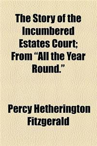 The Story of the Incumbered Estates Court; From All the Year Round.
