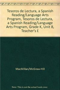 Tesoros de Lectura, a Spanish Reading/Language Arts Program, Grade K, Unit 8, Teacher's Edition