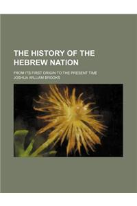 The History of the Hebrew Nation; From Its First Origin to the Present Time