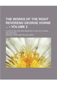The Works of the Right Reverend George Horne (Volume 2); To Which Are Prefixed Memoirs of His Life, Studies, and Writings